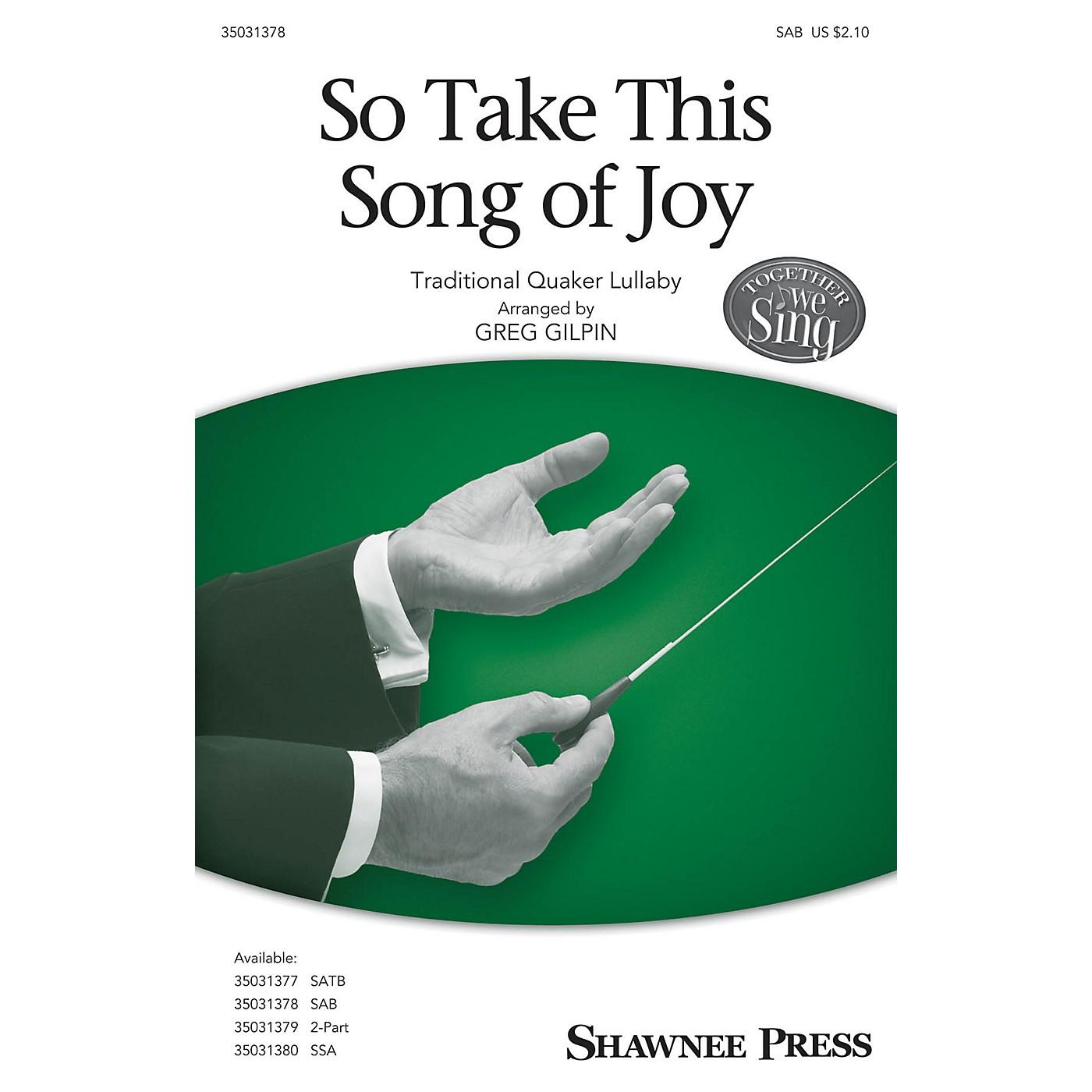 Shawnee Press So Take This Song of Joy SAB arranged by Greg Gilpin thumbnail