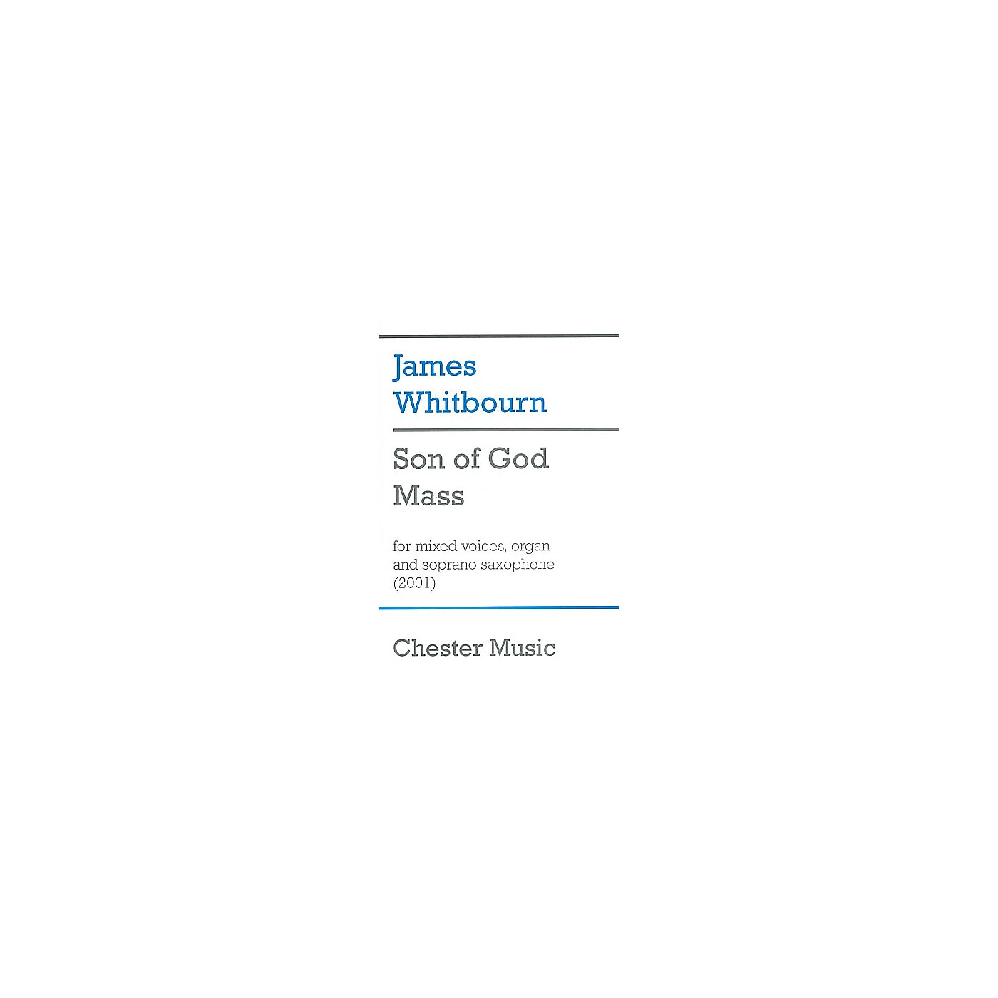 Chester Music Son of God Mass (for SATB Choir, Organ and Soprano Saxophone) SATB Composed by James Whitbourn thumbnail