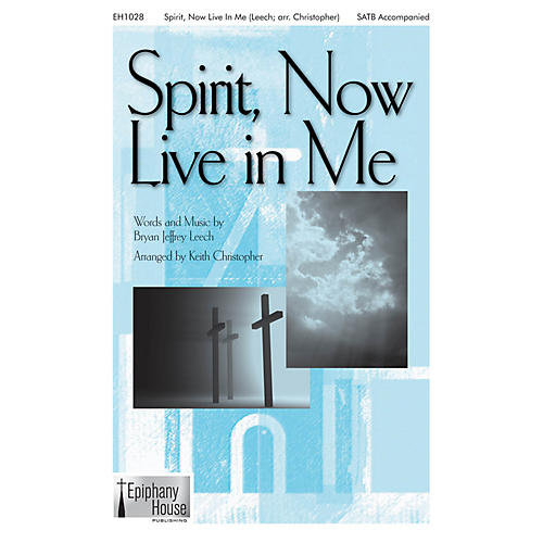 Epiphany House Publishing Spirit, Now Live in Me SATB arranged by Keith Christopher thumbnail
