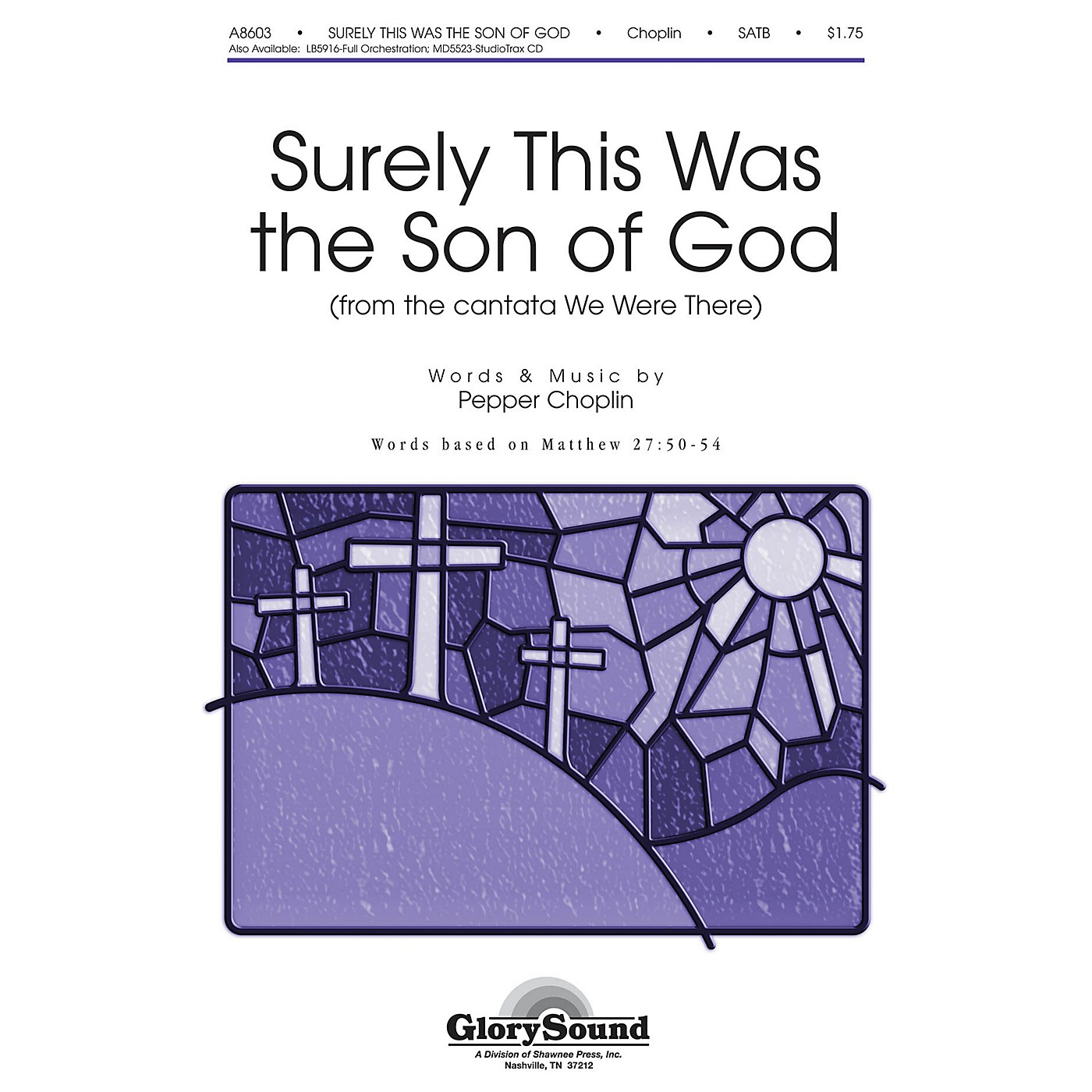 Shawnee Press Surely This Was the Son of God (from We Were There) SATB composed by Pepper Choplin thumbnail