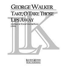 Lauren Keiser Music Publishing Take, O Take Those Lips Away (Baritone) LKM Music Series Composed by George Walker