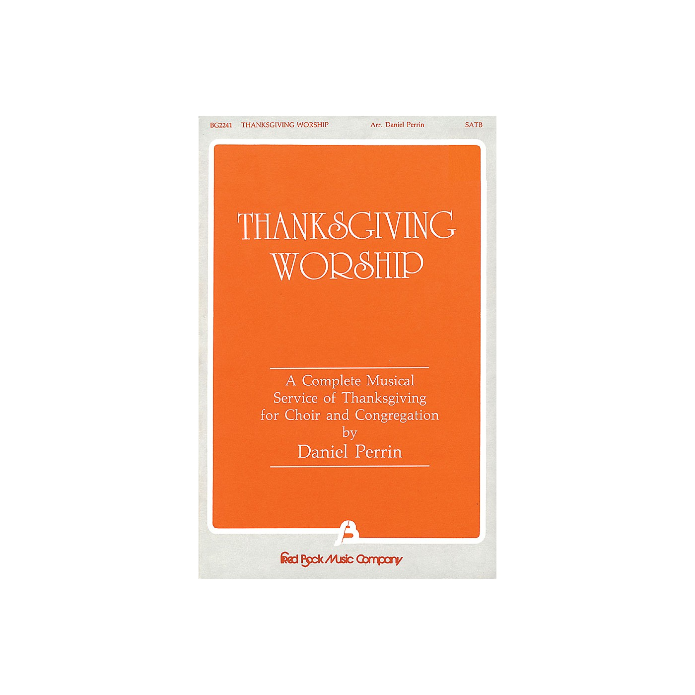 Fred Bock Music Thanksgiving Worship - A Complete Musical Service of Thanksgiving (Collection) SATB by Dan Perrin thumbnail