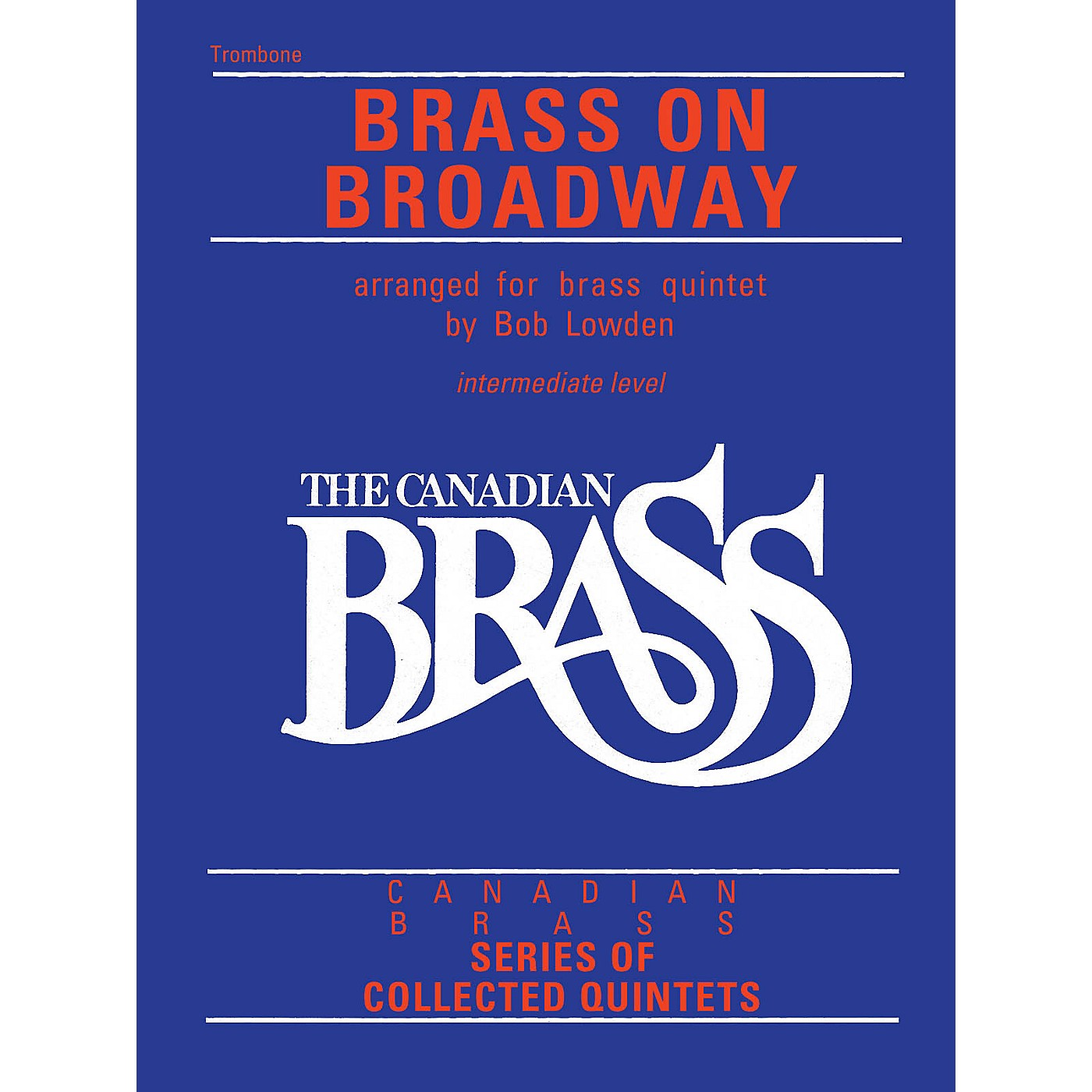 Canadian Brass The Canadian Brass: Brass On Broadway (Trombone) Brass Ensemble Series Composed by Various thumbnail