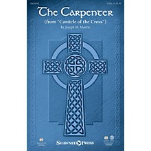 Shawnee Press The Carpenter (from Canticle of the Cross) SATB composed by Joseph M. Martin