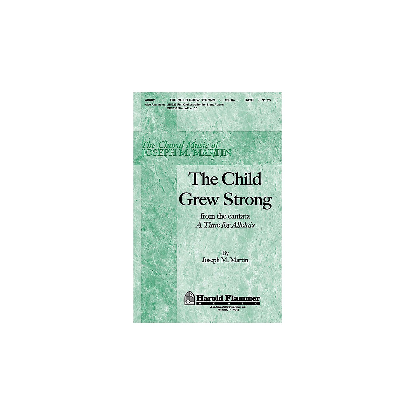 Shawnee Press The Child Grew Strong (from A Time for Alleluia) SATB composed by Joseph M. Martin thumbnail