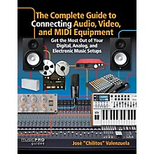 Hal Leonard The Complete Guide To Connecting Audio, Video, and MIDI Equipment