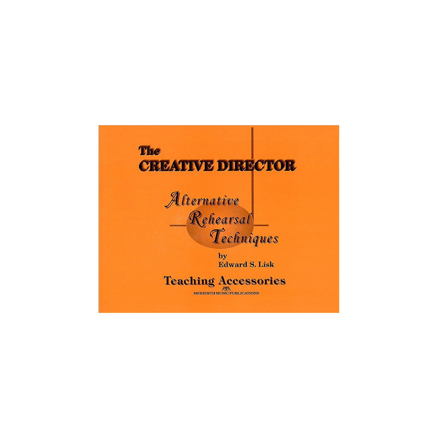 Meredith Music The Creative Director: Alternative Rehearsal Techniques Meredith Music Resource Series by Edward S. Lisk thumbnail