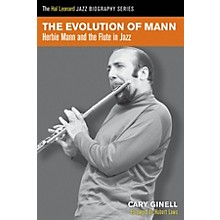 Hal Leonard The Evolution of Mann (Herbie Mann and the Flute in Jazz) Book Series Softcover Written by Cary Ginell