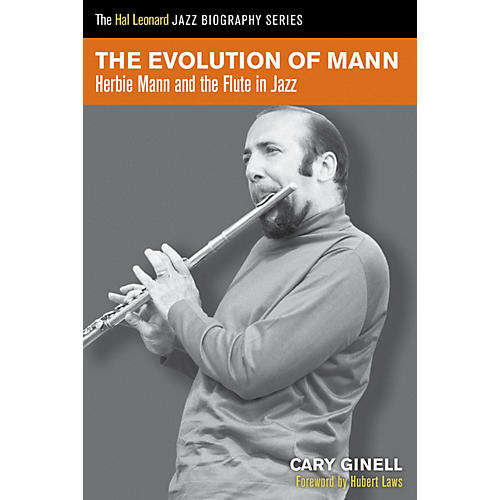 Hal Leonard The Evolution of Mann (Herbie Mann and the Flute in Jazz) Book Series Softcover Written by Cary Ginell thumbnail