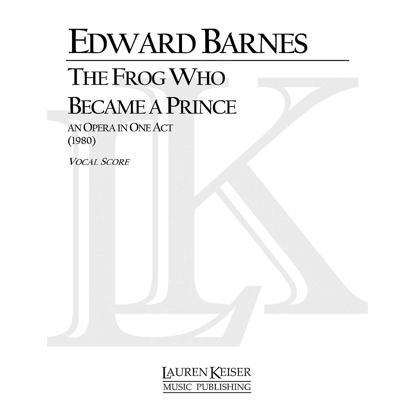 Lauren Keiser Music Publishing The Frog Who Became a Prince (Opera Vocal Score) LKM Music Series  by Edward Barnes thumbnail
