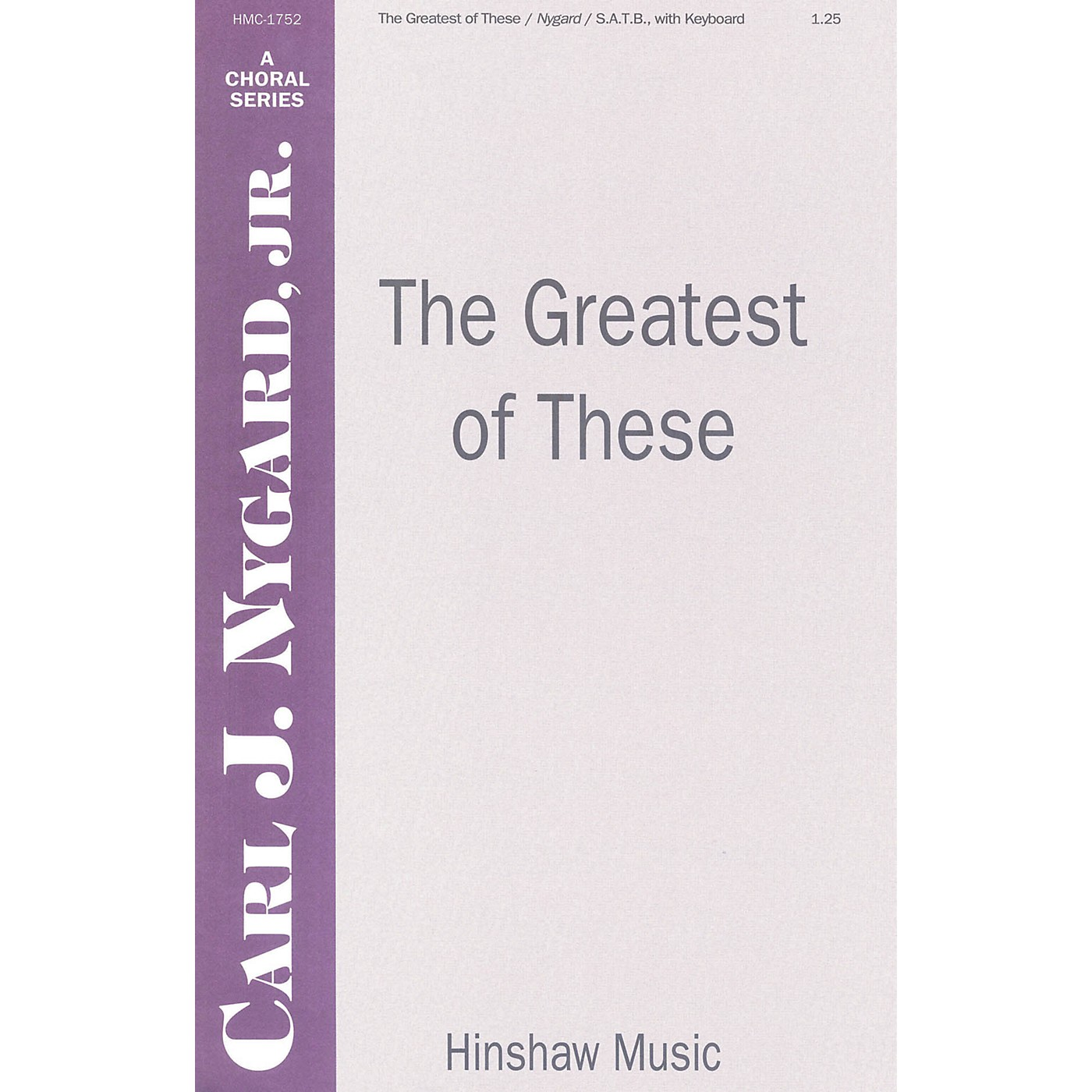 Hinshaw Music The Greatest of These SATB composed by Carl Nygard, Jr. thumbnail