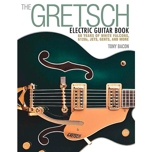 Backbeat Books The Gretsch Electric Guitar Book - 60 Years of White Falcons, 6120s, Jets, Gents, and More thumbnail
