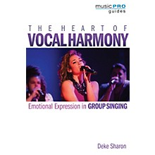 Hal Leonard The Heart of Vocal Harmony Music Pro Guide Series Softcover Written by Deke Sharon