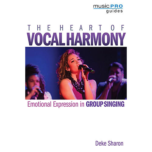 Hal Leonard The Heart of Vocal Harmony Music Pro Guide Series Softcover Written by Deke Sharon thumbnail