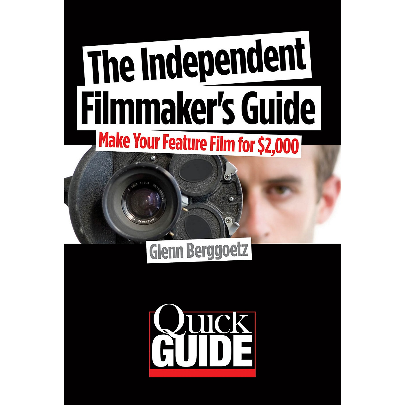Limelight Editions The Independent Filmmaker's Guide Quick Guide Series Softcover Written by Glenn Berggoetz thumbnail
