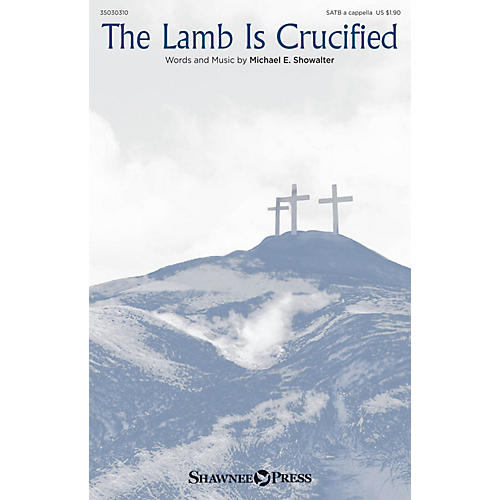 Shawnee Press The Lamb Is Crucified SATB a cappella composed by Michael E. Showalter thumbnail
