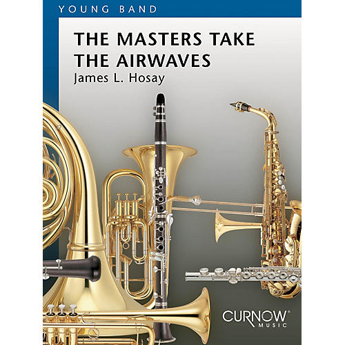 Curnow Music The Masters Take the Airwaves (Grade 2 - Score and Parts) Concert Band Level 2 Composed by James L. Hosay thumbnail