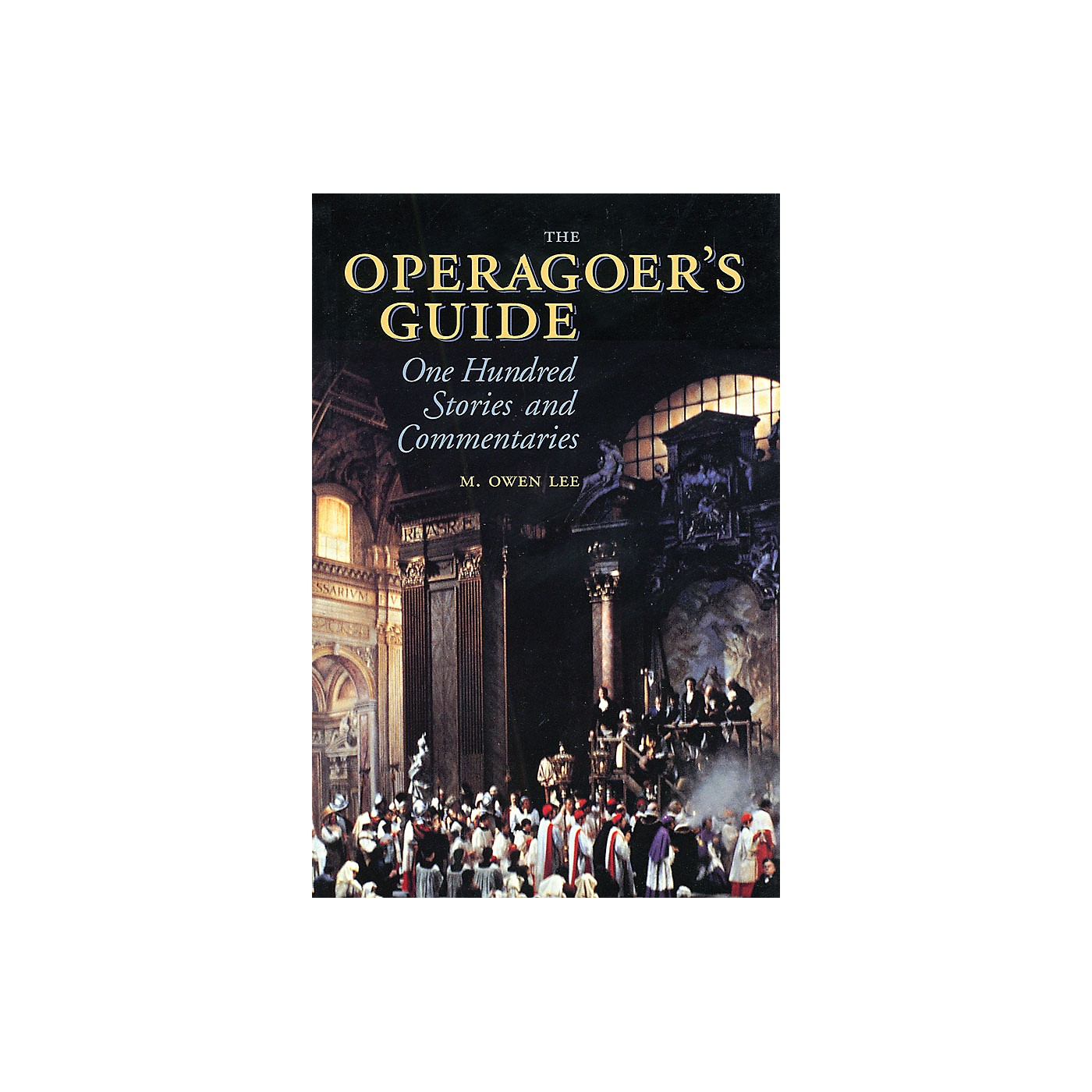 Amadeus Press The Operagoer's Guide (One Hundred Stories and Commentaries) Amadeus Series Softcover by M. Owen Lee thumbnail