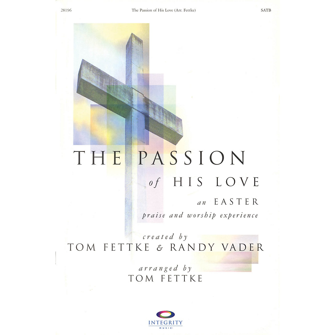 Integrity Music The Passion of His Love (An Easter Praise and Worship Experience) SATB Arranged by Tom Fettke thumbnail