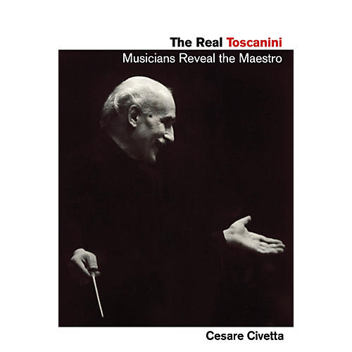 Amadeus Press The Real Toscanini (Musicians Reveal the Maestro) Amadeus Series Softcover Written by Cesare Civetta thumbnail