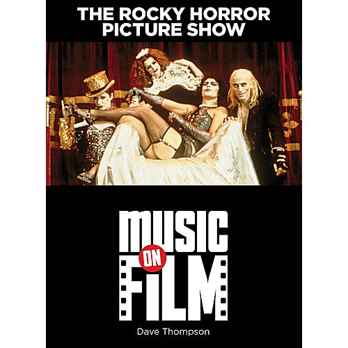 Limelight Editions The Rocky Horror Picture Show (Music on Film Series) Limelight Series Softcover Written by Dave Thompson thumbnail