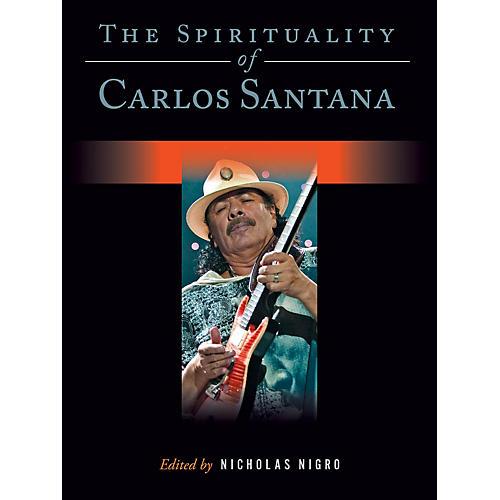 Backbeat Books The Spirituality of Carlos Santana Book Series Hardcover Written by Nicholas Nigro thumbnail
