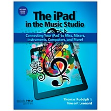 Hal Leonard The iPad In The Music Studio: Connecting Your iPad To Mics, Mixers, Instruments, and More Book/Online Audio