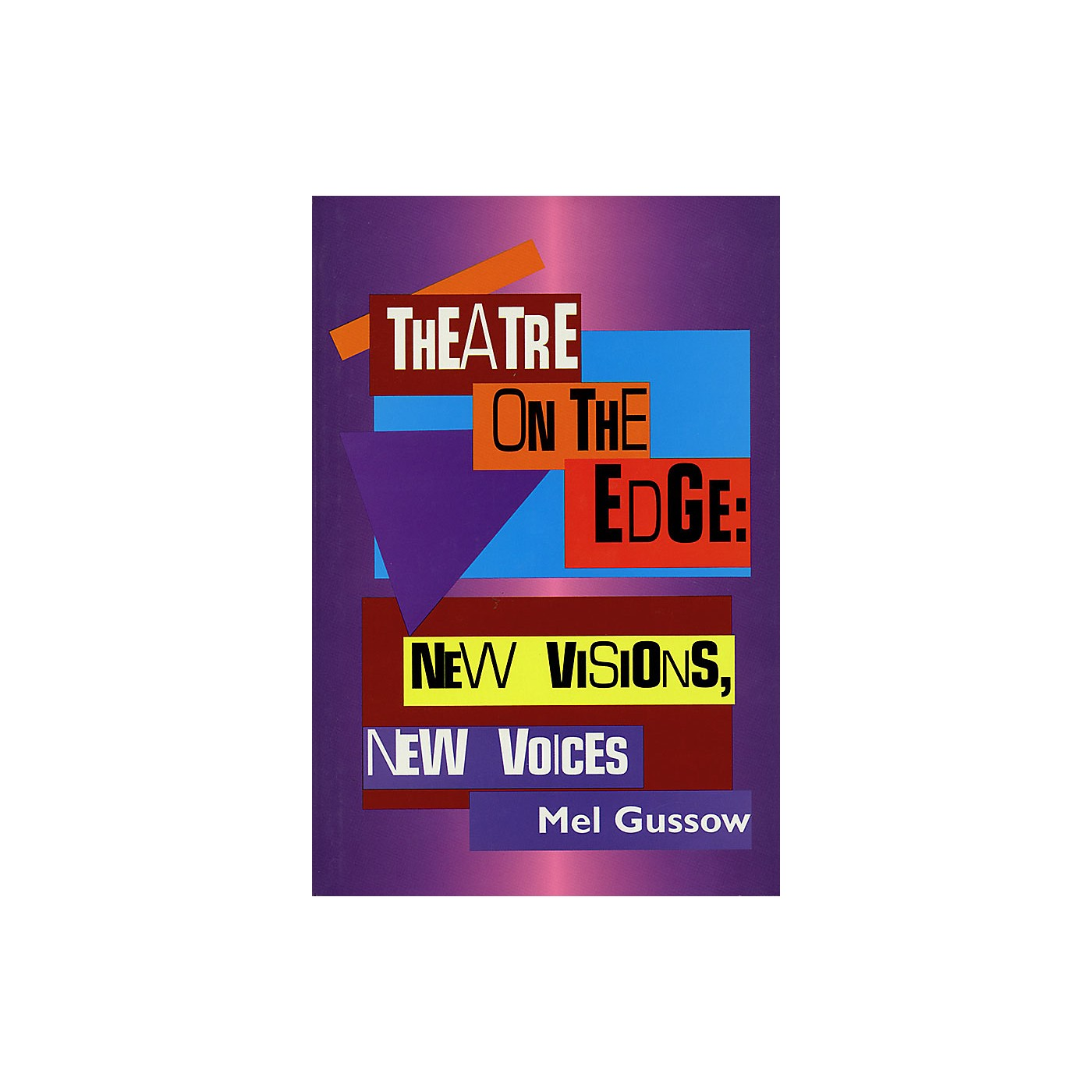 Applause Books Theatre on the Edge: New Visions, New Voices (Cloth Book) Applause Books Series Written by Mel Gussow thumbnail