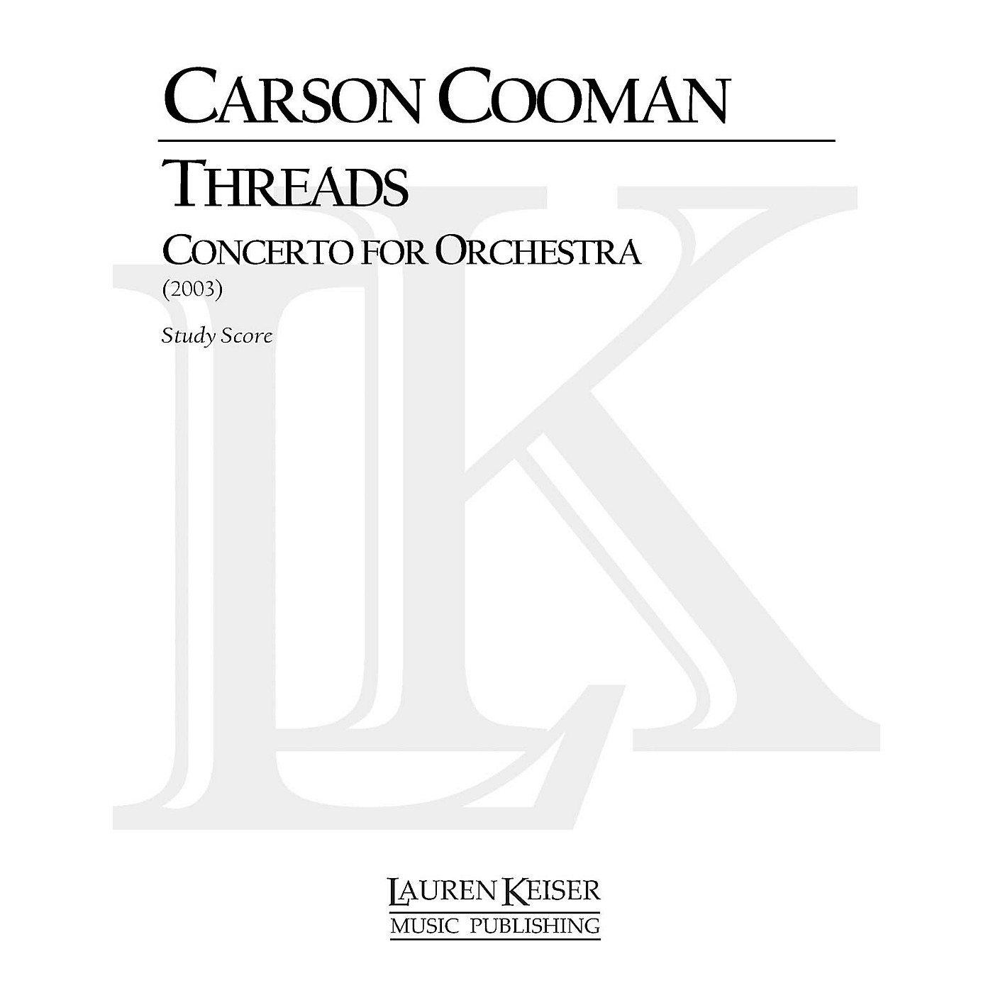 Lauren Keiser Music Publishing Threads: Concerto for Orchestra LKM Music Series Composed by Carson Cooman thumbnail