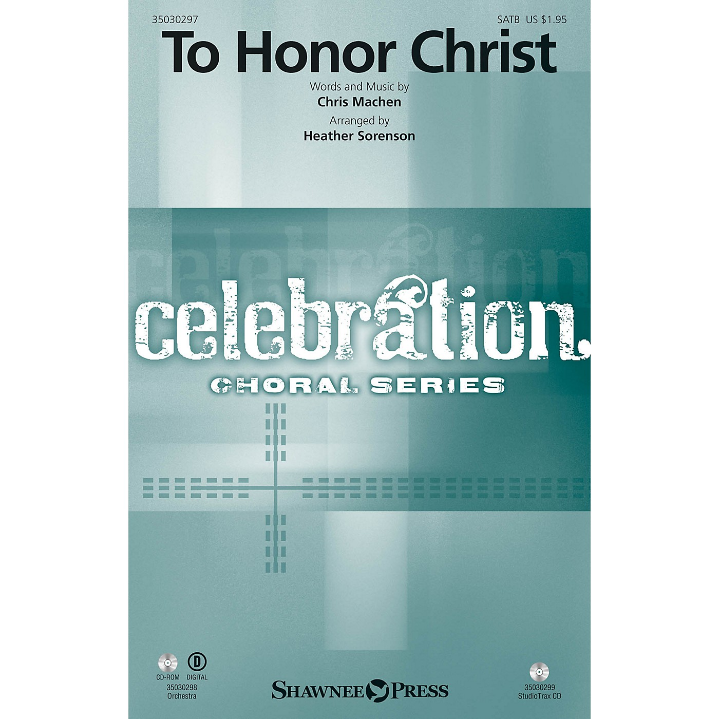 Shawnee Press To Honor Christ SATB by Chris Machen arranged by Heather Sorenson thumbnail