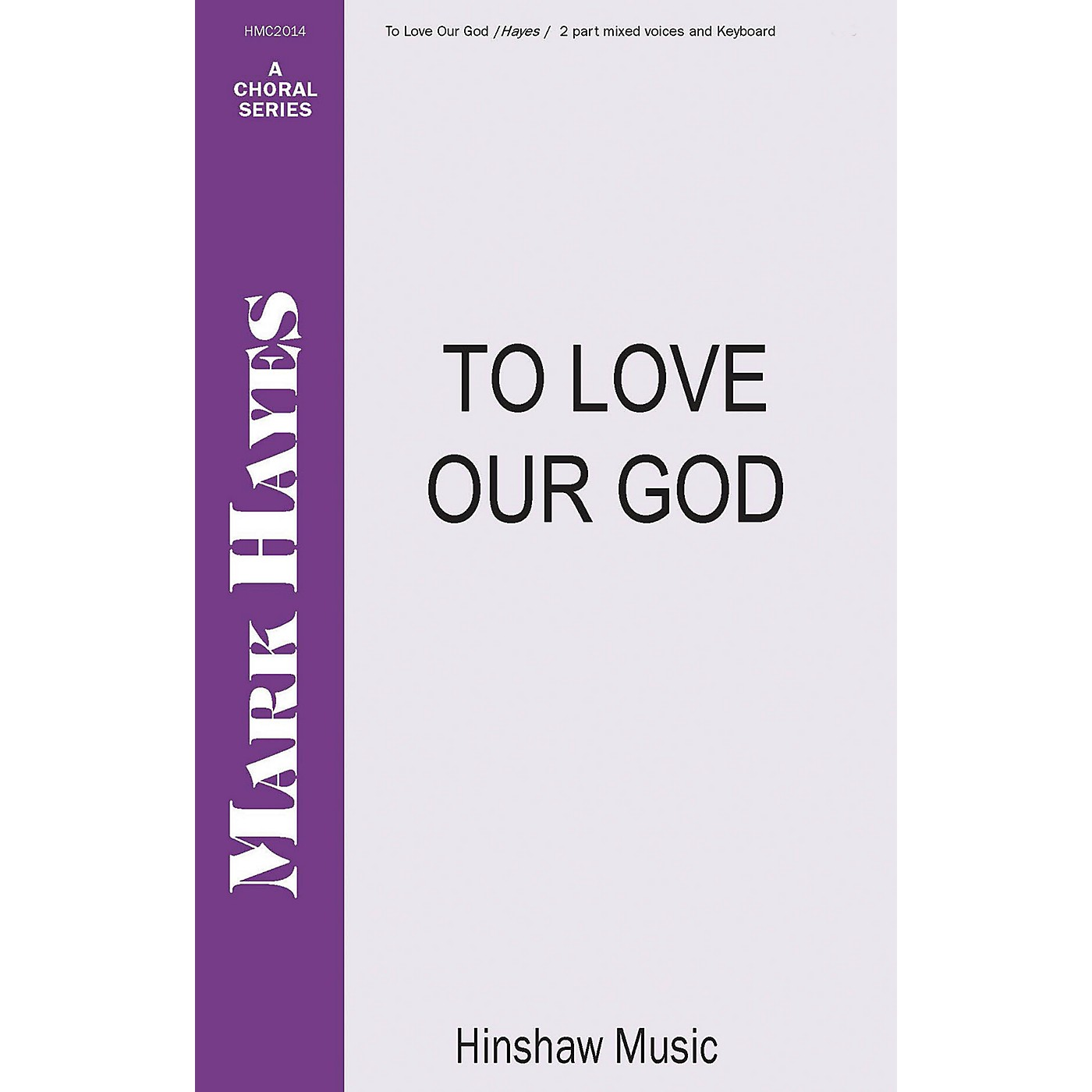 Hinshaw Music To Love Our God 2-Part composed by Mark Hayes thumbnail