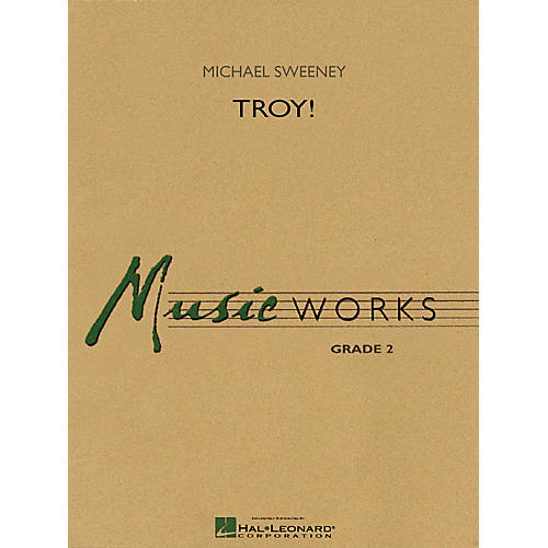 Hal Leonard Troy! Concert Band Level 2 Composed by Michael Sweeney thumbnail