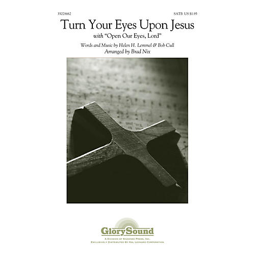 Shawnee Press Turn Your Eyes Upon Jesus (With Open Our Eyes, Lord) SATB arranged by Brad Nix thumbnail