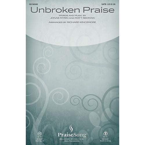 PraiseSong Unbroken Praise SATB by Matt Redman arranged by Richard Kingsmore thumbnail