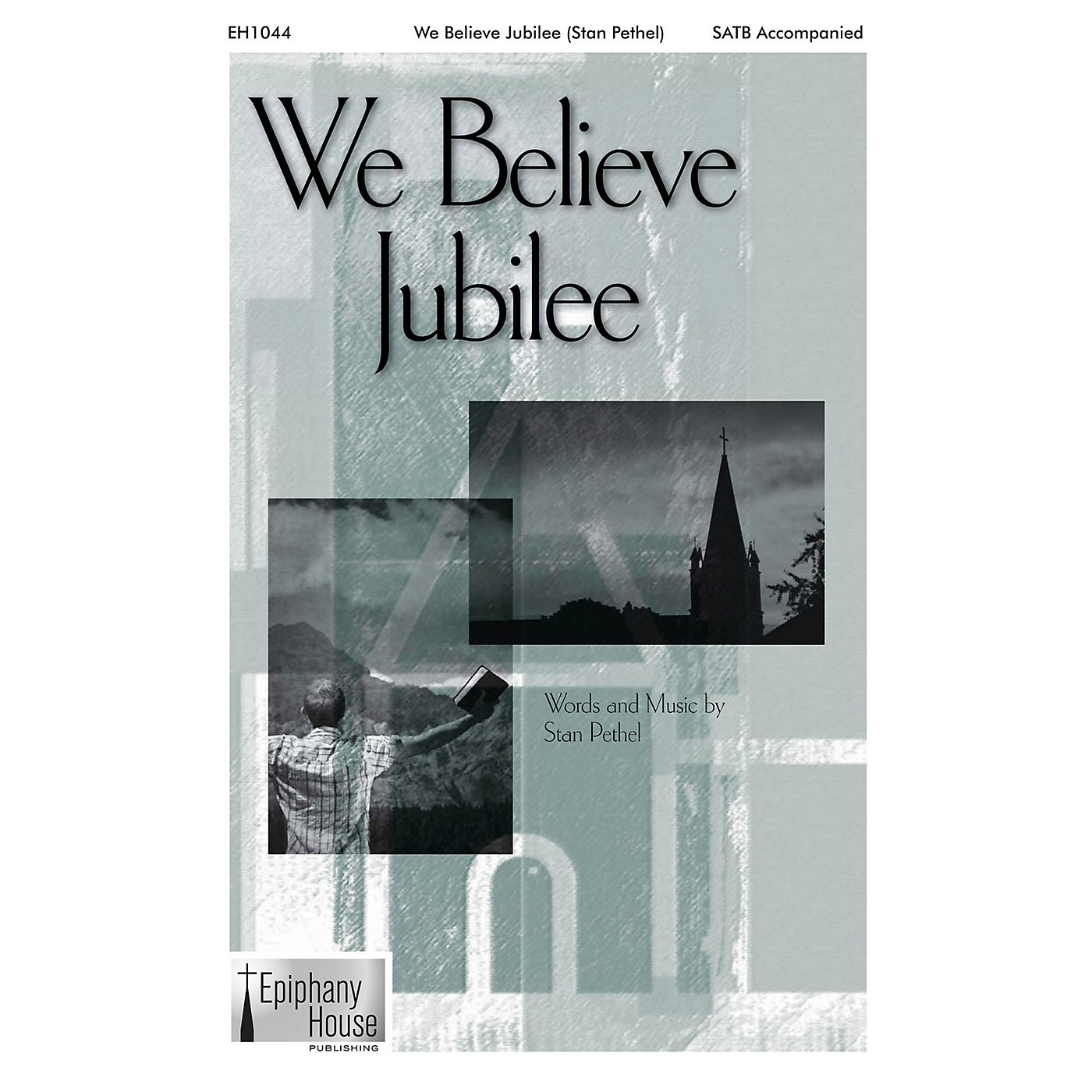 Epiphany House Publishing We Believe Jubilee SATB composed by Stan Pethel thumbnail