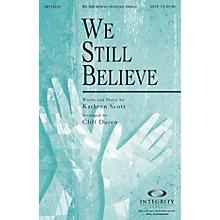 Integrity Choral We Still Believe (Kathryn Scott/arr. Cliff Duren) SATB Arranged by Cliff Duren