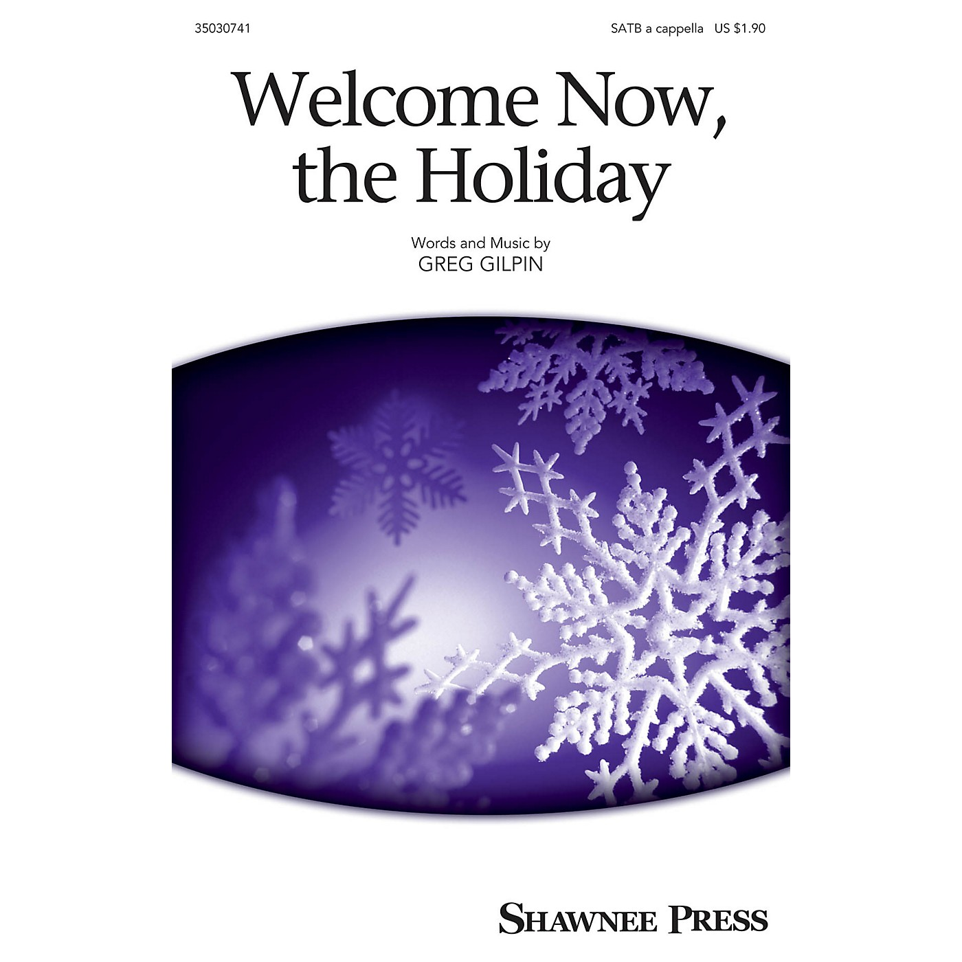 Shawnee Press Welcome Now, the Holiday SATB a cappella composed by Greg Gilpin thumbnail