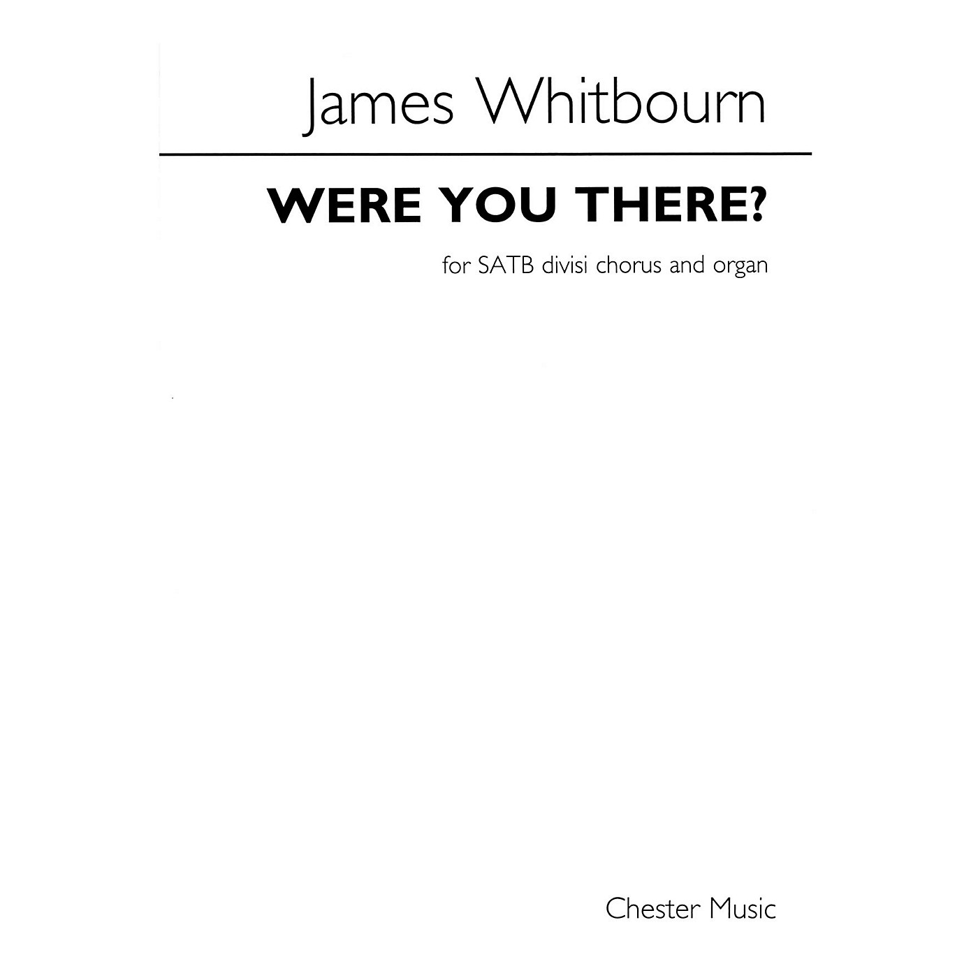 Chester Music Were You There? (for SATB and Organ) SATB Composed by James Whitbourn thumbnail