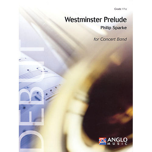 Anglo Music Press Westminster Prelude (Grade 1.5 - Score and Parts) Concert Band Level 1.5 Composed by Philip Sparke thumbnail