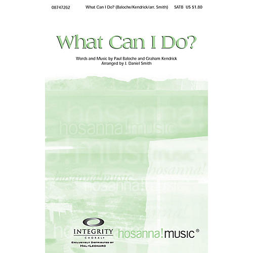 Integrity Music What Can I Do? SATB by Paul Baloche Arranged by J. Daniel Smith thumbnail