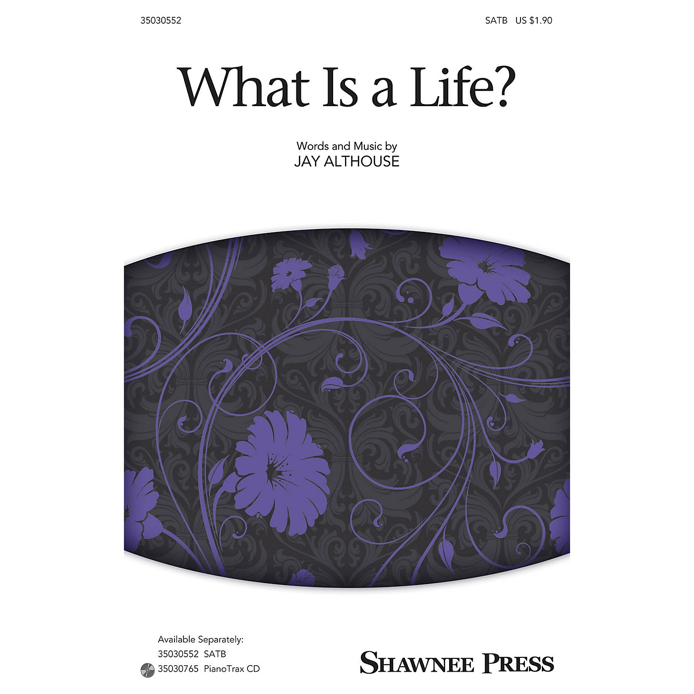 Shawnee Press What Is a Life? SATB composed by Jay Althouse thumbnail