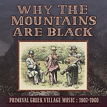 Why the Mountains Are Black - Primeval Greek - Why The Mountains Are Black - Primeval Greek Village Music: 1907-1960