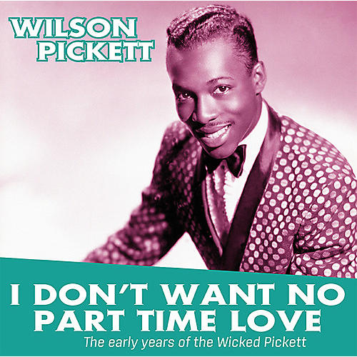 Alliance Wilson Pickett - I Don't Want No Part Time Love: Early Years Of The thumbnail