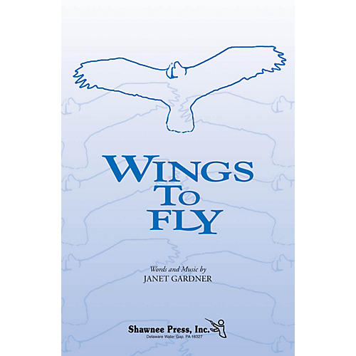 Shawnee Press Wings to Fly 2PT TREBLE composed by Janet Gardner thumbnail