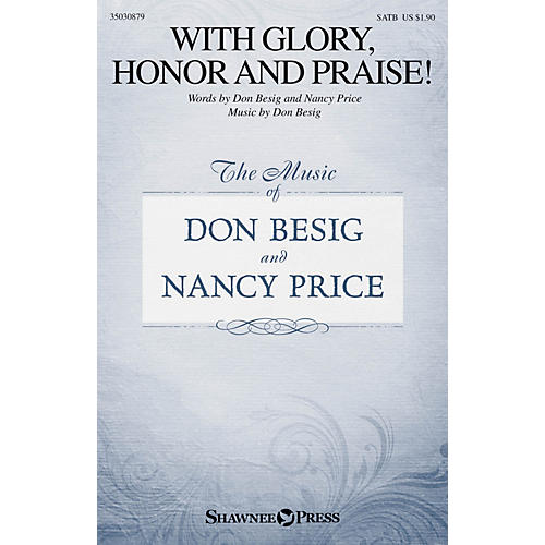 Shawnee Press With Glory, Honor and Praise! SATB composed by Don Besig thumbnail