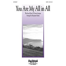 Daybreak Music You Are My All in All SATB by Dennis Jernigan arranged by Benjamin Harlan