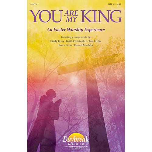 Daybreak Music You Are My King (An Easter Worship Experience) SATB arranged by Keith Christopher thumbnail