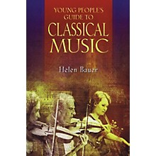 Amadeus Press Young People's Guide to Classical Music Amadeus Series Softcover Written by Helen Bauer